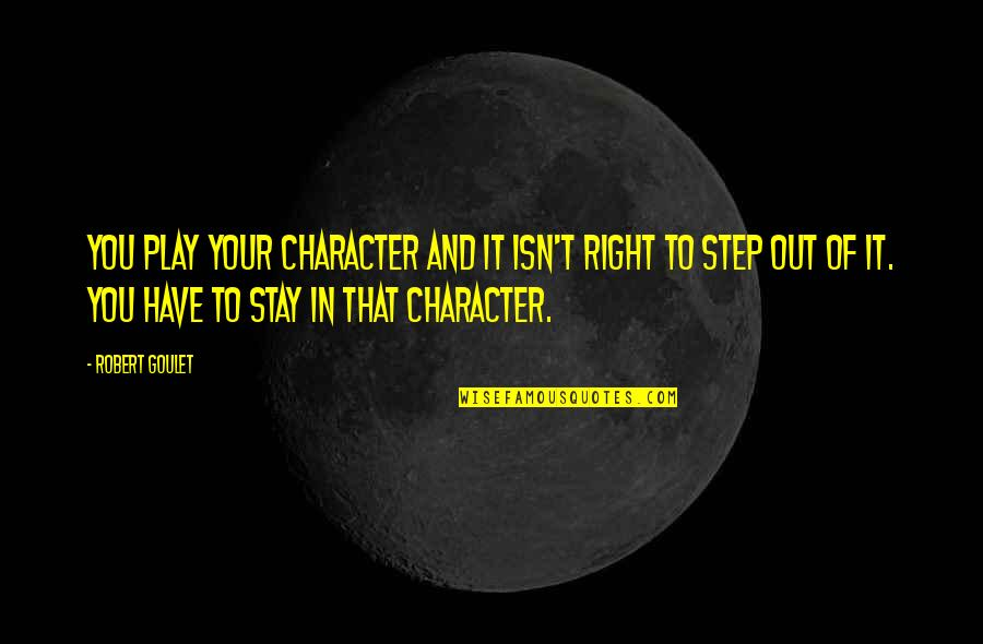 Play It Right Quotes By Robert Goulet: You play your character and it isn't right