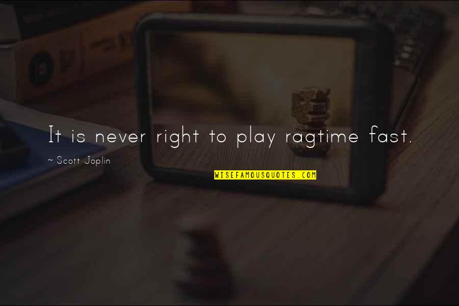Play It Right Quotes By Scott Joplin: It is never right to play ragtime fast.