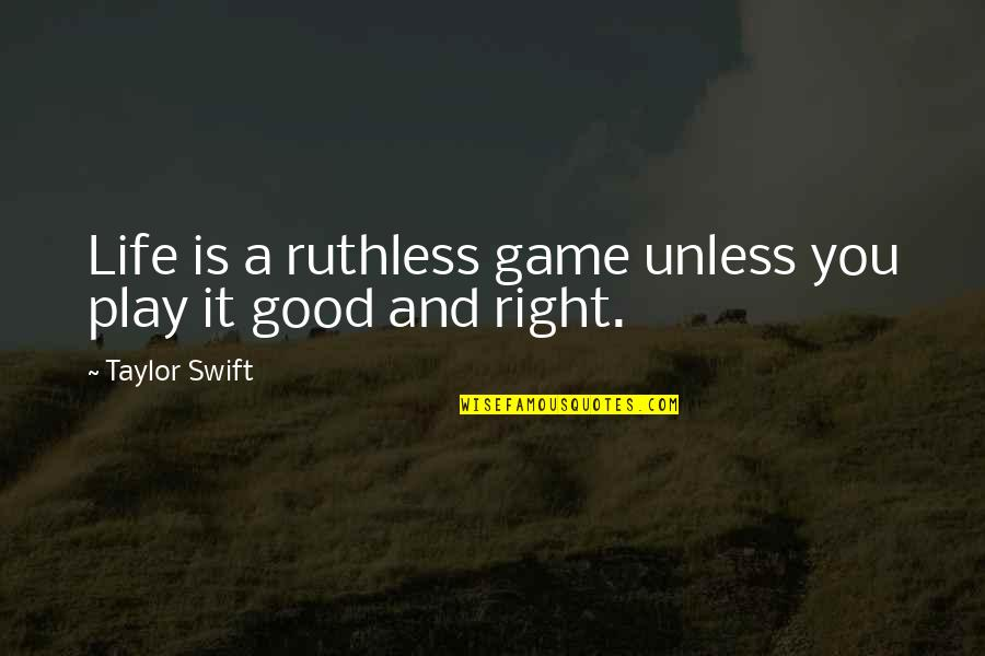 Play It Right Quotes By Taylor Swift: Life is a ruthless game unless you play