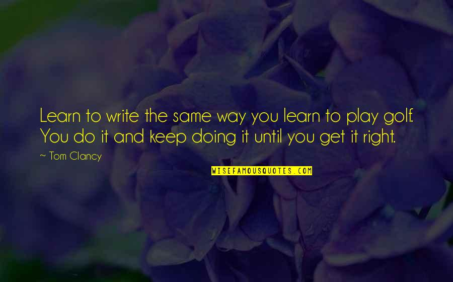Play It Right Quotes By Tom Clancy: Learn to write the same way you learn