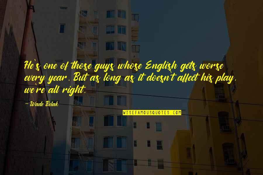 Play It Right Quotes By Wade Belak: He's one of those guys whose English gets
