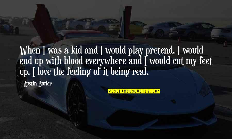 Play Pretend Quotes By Austin Butler: When I was a kid and I would