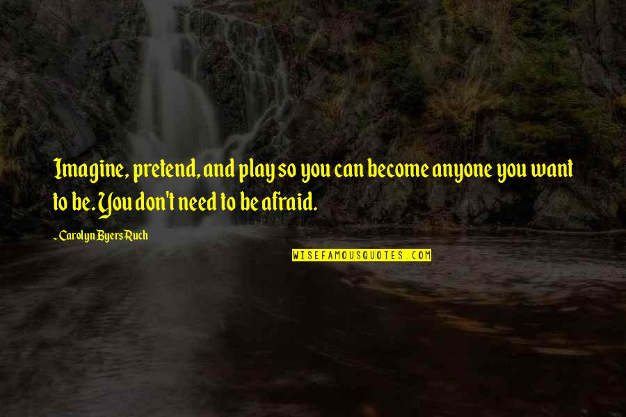 Play Pretend Quotes By Carolyn Byers Ruch: Imagine, pretend, and play so you can become