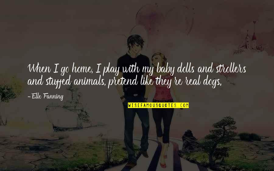 Play Pretend Quotes By Elle Fanning: When I go home, I play with my