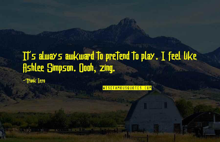 Play Pretend Quotes By Frank Iero: It's always awkward to pretend to play. I