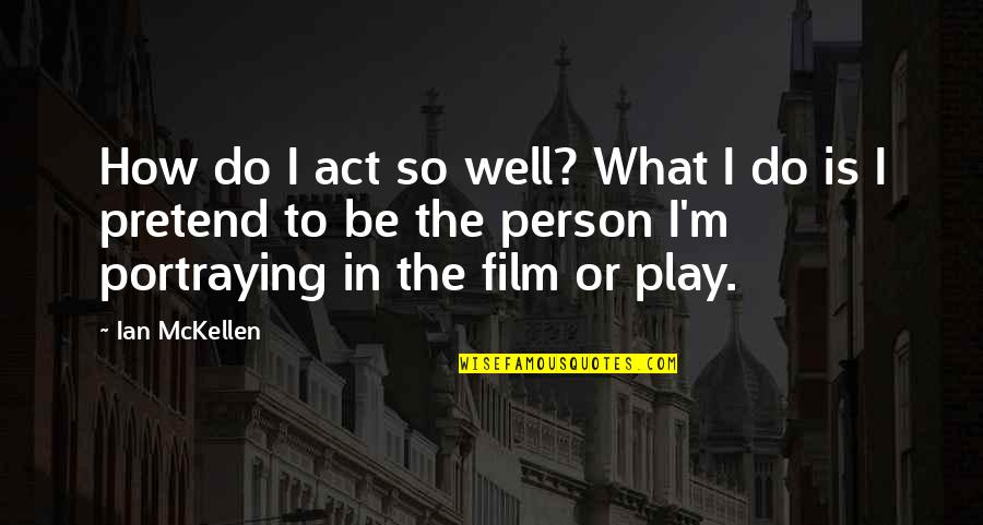 Play Pretend Quotes By Ian McKellen: How do I act so well? What I