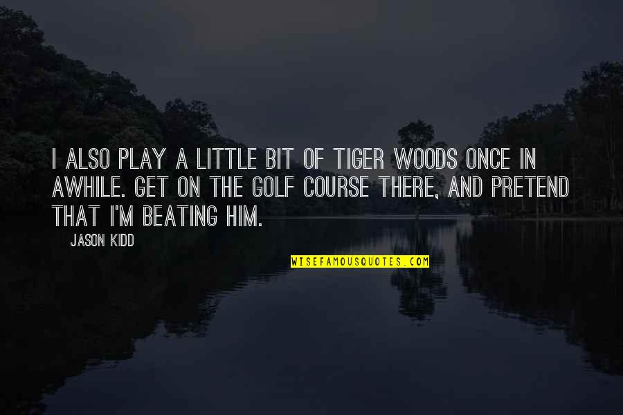 Play Pretend Quotes By Jason Kidd: I also play a little bit of Tiger