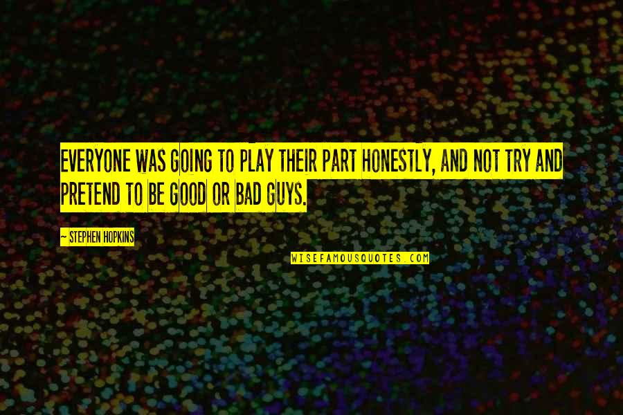 Play Pretend Quotes By Stephen Hopkins: Everyone was going to play their part honestly,