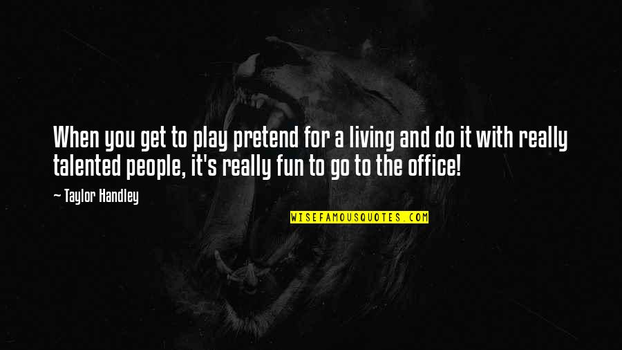 Play Pretend Quotes By Taylor Handley: When you get to play pretend for a