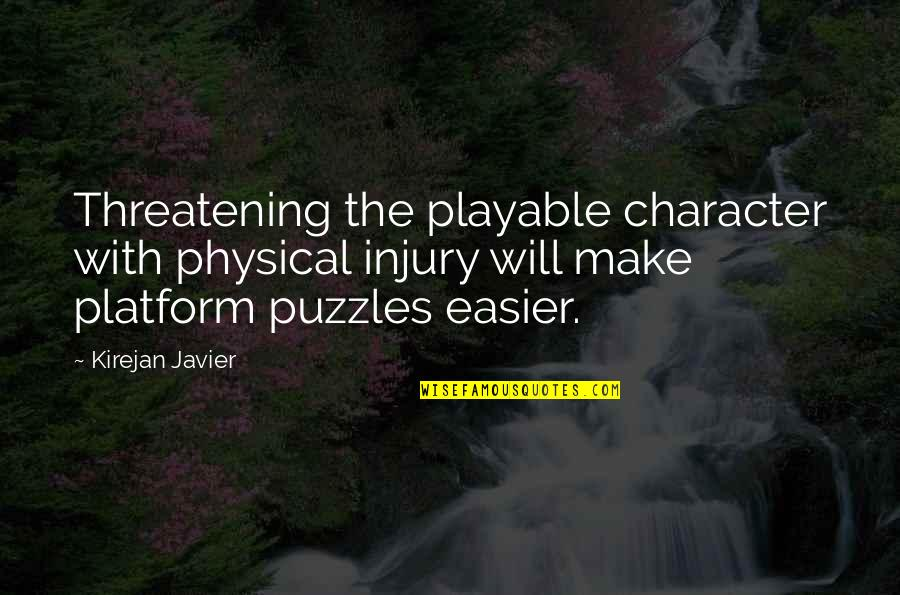 Playable Quotes By Kirejan Javier: Threatening the playable character with physical injury will