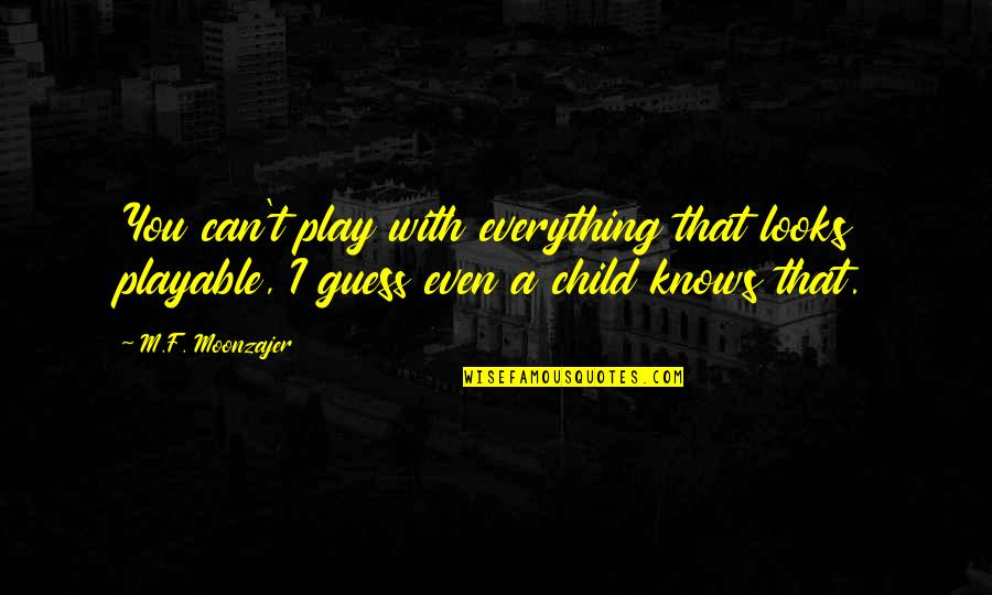Playable Quotes By M.F. Moonzajer: You can't play with everything that looks playable,
