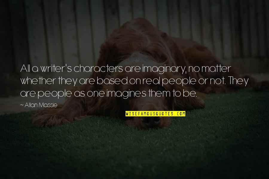 Playboys Quotes By Allan Massie: All a writer's characters are imaginary, no matter
