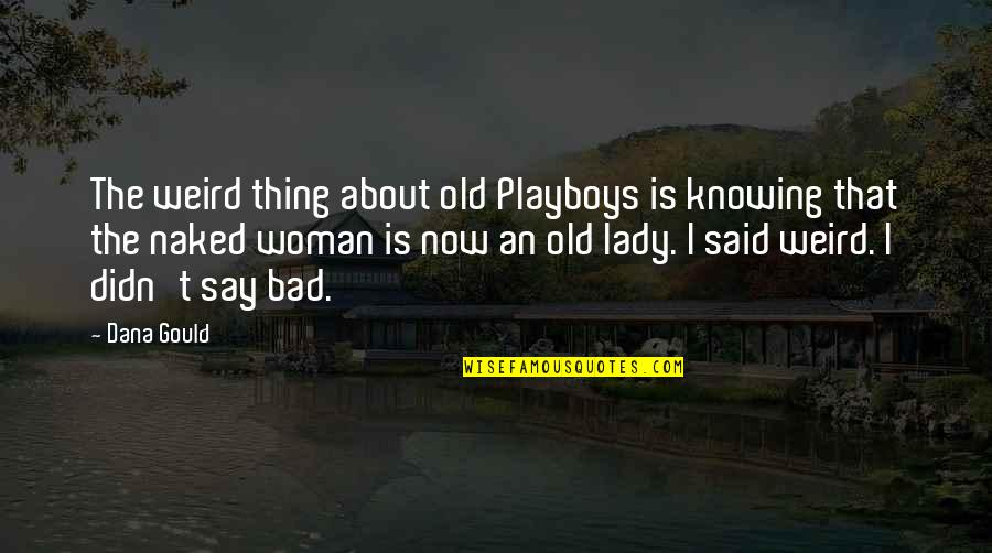Playboys Quotes By Dana Gould: The weird thing about old Playboys is knowing