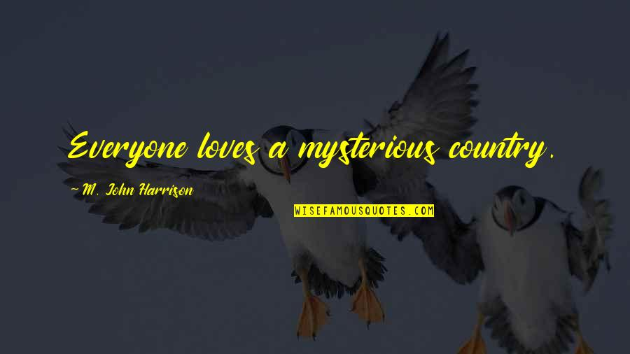 Playboys Quotes By M. John Harrison: Everyone loves a mysterious country.
