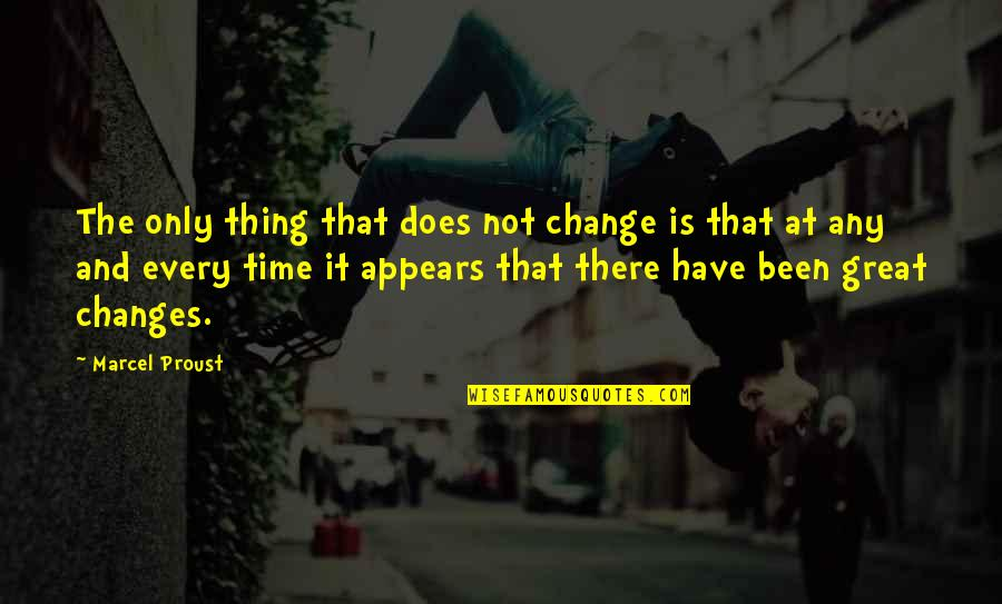 Playboys Quotes By Marcel Proust: The only thing that does not change is