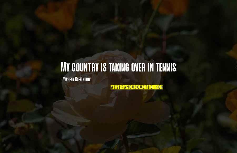 Playboys Quotes By Yevgeny Kafelnikov: My country is taking over in tennis