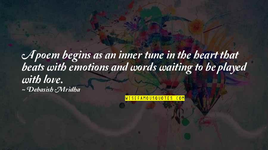 Played Quotes And Quotes By Debasish Mridha: A poem begins as an inner tune in