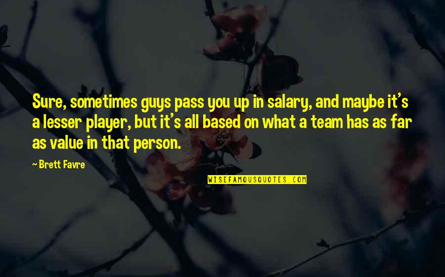 Player Guys Quotes By Brett Favre: Sure, sometimes guys pass you up in salary,