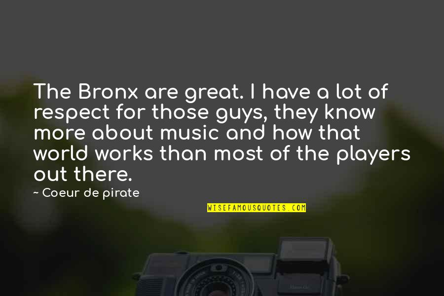 Player Guys Quotes By Coeur De Pirate: The Bronx are great. I have a lot