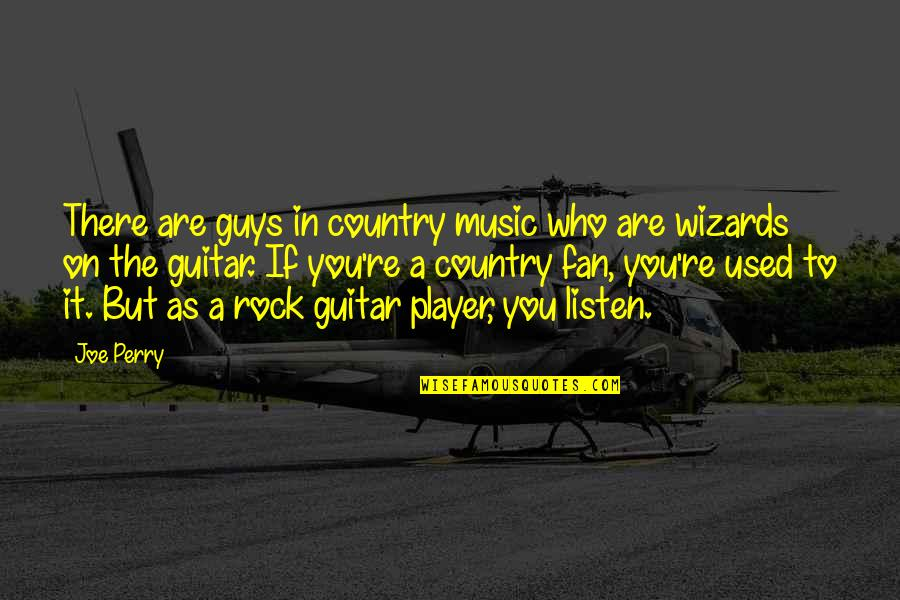 Player Guys Quotes By Joe Perry: There are guys in country music who are
