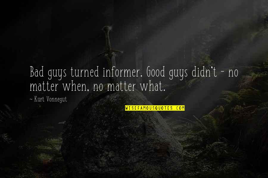 Player Guys Quotes By Kurt Vonnegut: Bad guys turned informer. Good guys didn't -