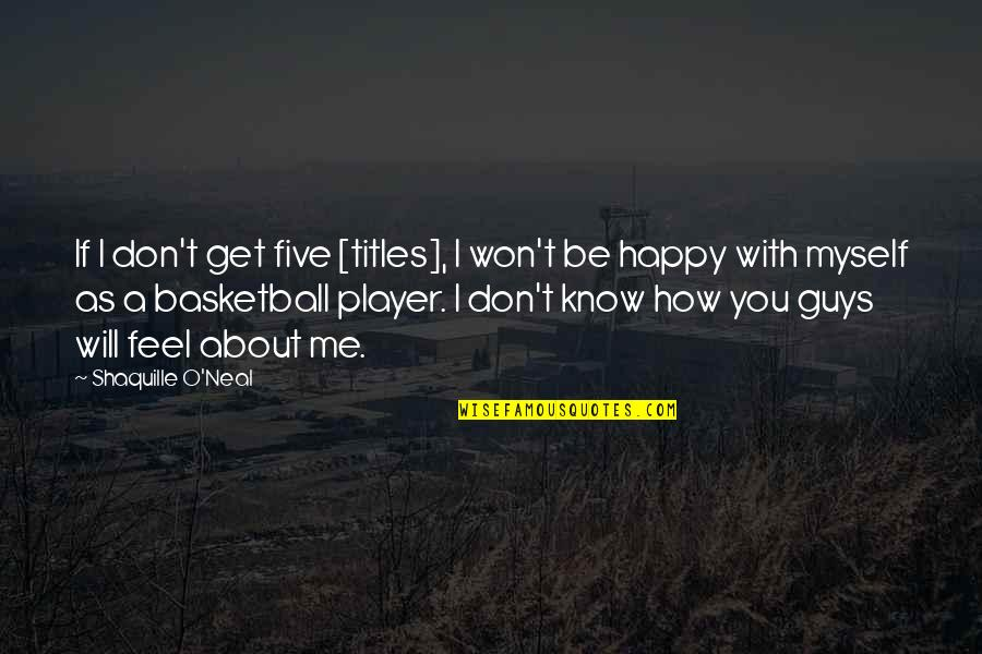 Player Guys Quotes By Shaquille O'Neal: If I don't get five [titles], I won't