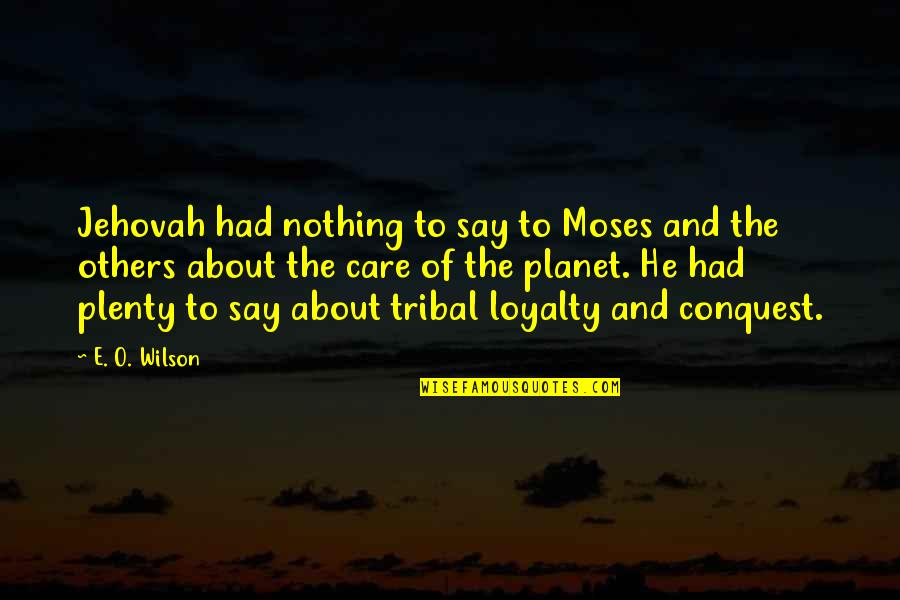 Playgroups Quotes By E. O. Wilson: Jehovah had nothing to say to Moses and
