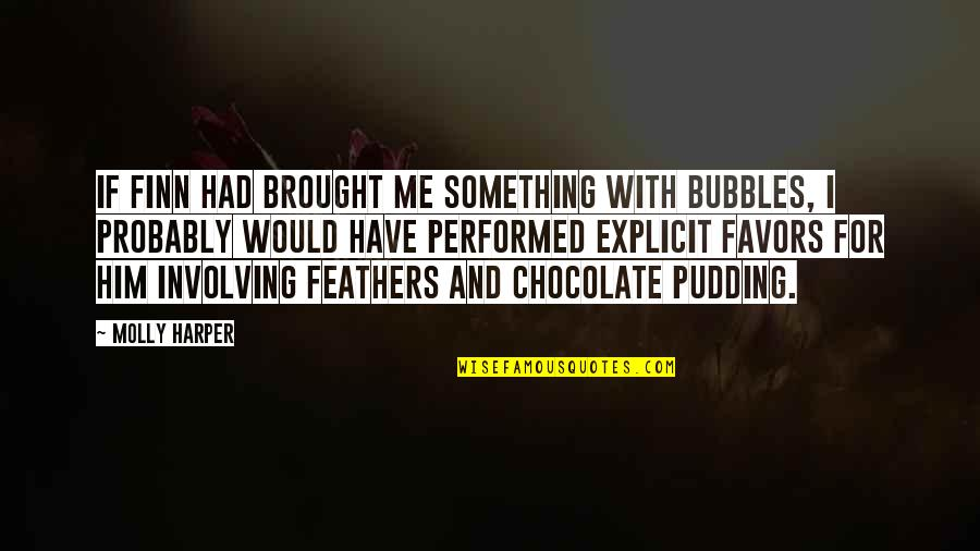 Playgroups Quotes By Molly Harper: If Finn had brought me something with bubbles,