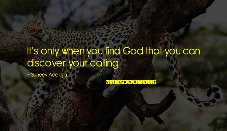 Playgroups Quotes By Sunday Adelaja: It's only when you find God that you