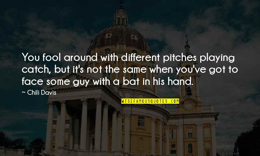 Playing Catch Up Quotes By Chili Davis: You fool around with different pitches playing catch,