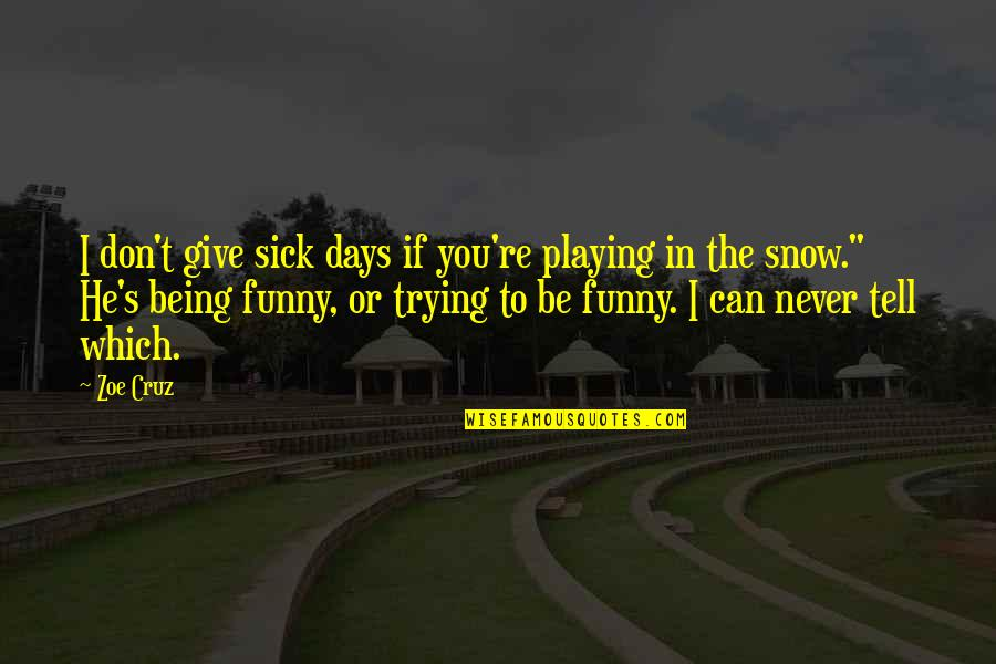 Playing Catch Up Quotes By Zoe Cruz: I don't give sick days if you're playing