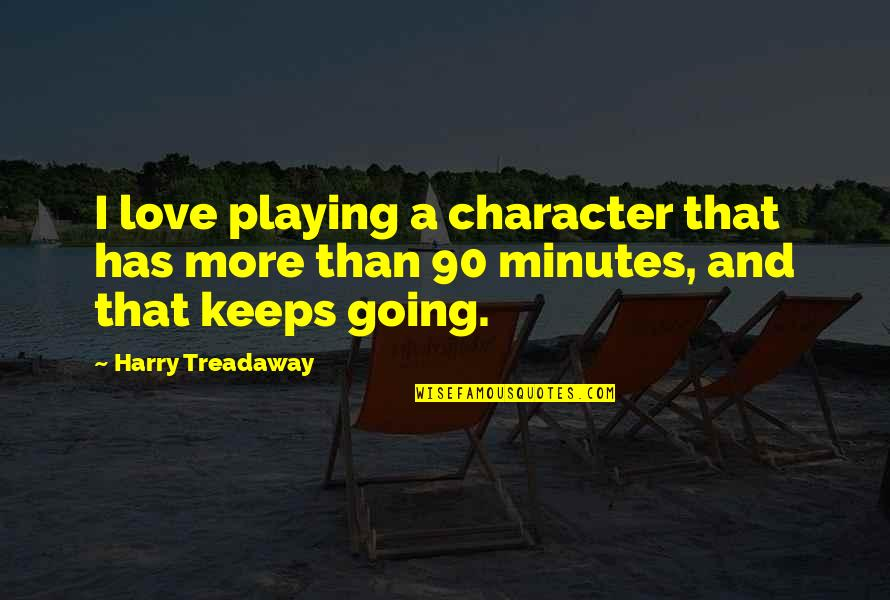 Playing For Keeps Love Quotes By Harry Treadaway: I love playing a character that has more