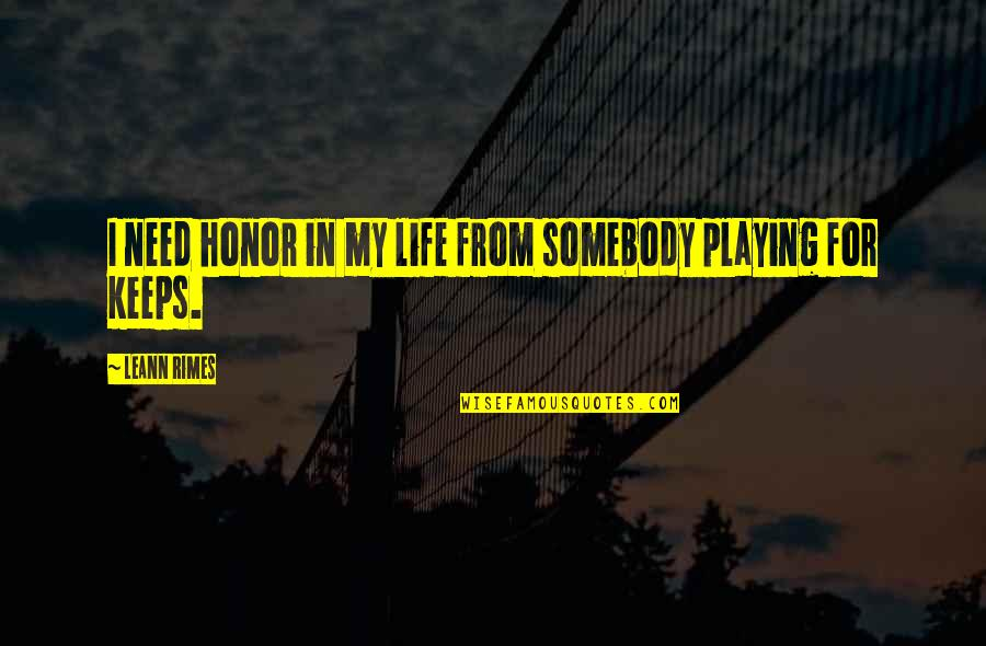 Playing For Keeps Quotes By LeAnn Rimes: I need honor in my life from somebody