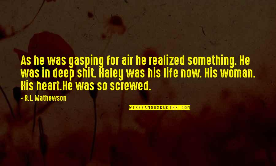 Playing For Keeps Quotes By R.L. Mathewson: As he was gasping for air he realized