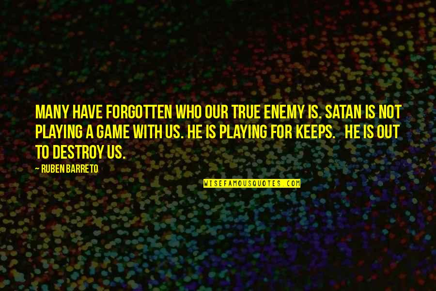 Playing For Keeps Quotes By Ruben Barreto: Many have forgotten who our true enemy is.