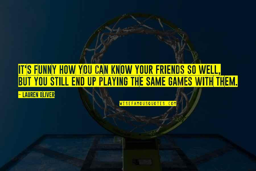 Playing Games With Friends Quotes By Lauren Oliver: It's funny how you can know your friends