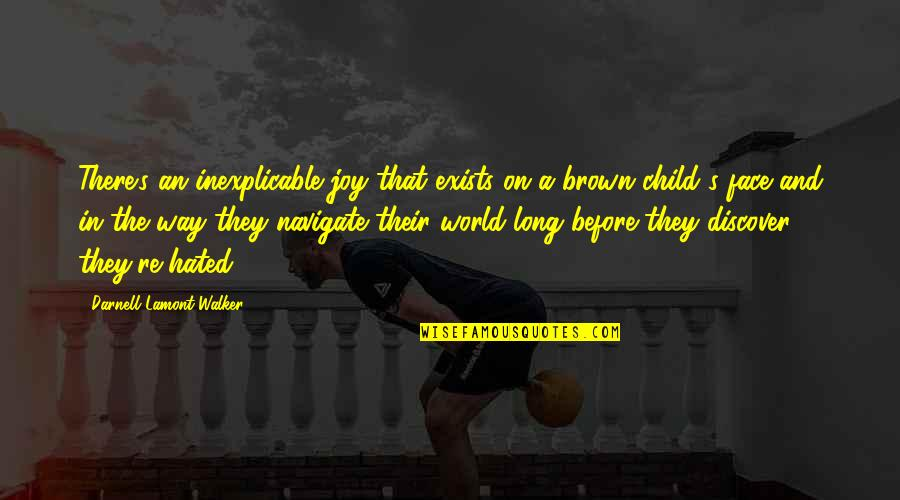 Playing With Child Quotes By Darnell Lamont Walker: There's an inexplicable joy that exists on a