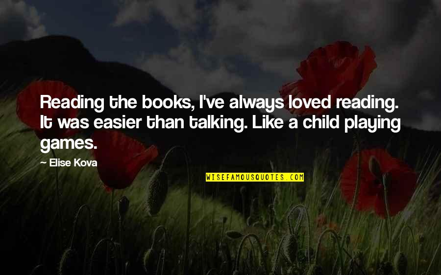 Playing With Child Quotes By Elise Kova: Reading the books, I've always loved reading. It