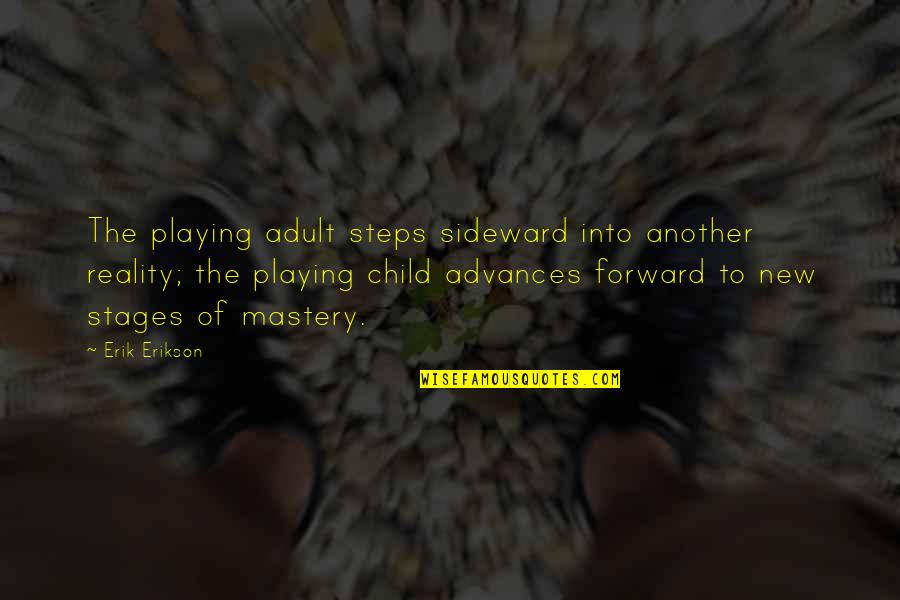 Playing With Child Quotes By Erik Erikson: The playing adult steps sideward into another reality;