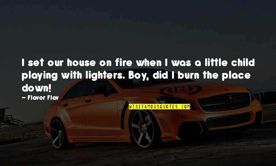 Playing With Child Quotes By Flavor Flav: I set our house on fire when I