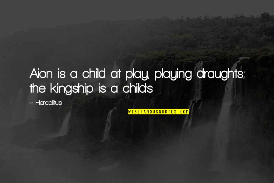 Playing With Child Quotes By Heraclitus: Aion is a child at play, playing draughts;