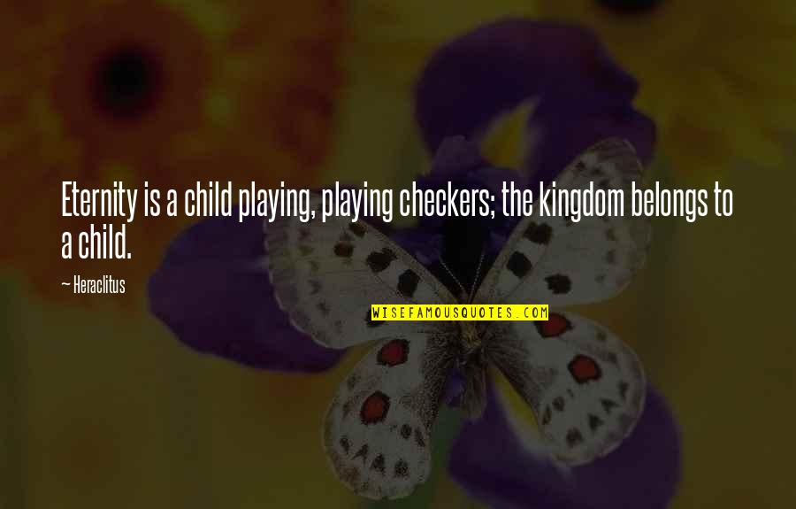 Playing With Child Quotes By Heraclitus: Eternity is a child playing, playing checkers; the
