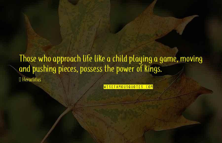 Playing With Child Quotes By Heraclitus: Those who approach life like a child playing
