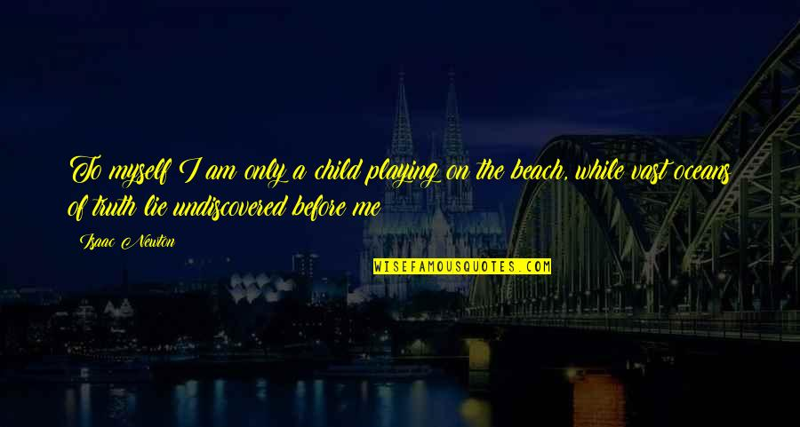 Playing With Child Quotes By Isaac Newton: To myself I am only a child playing