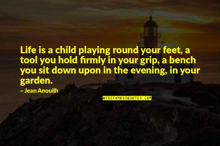 Playing With Child Quotes By Jean Anouilh: Life is a child playing round your feet,