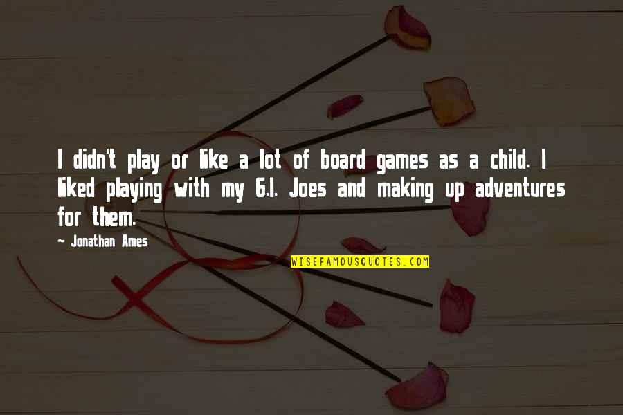 Playing With Child Quotes By Jonathan Ames: I didn't play or like a lot of