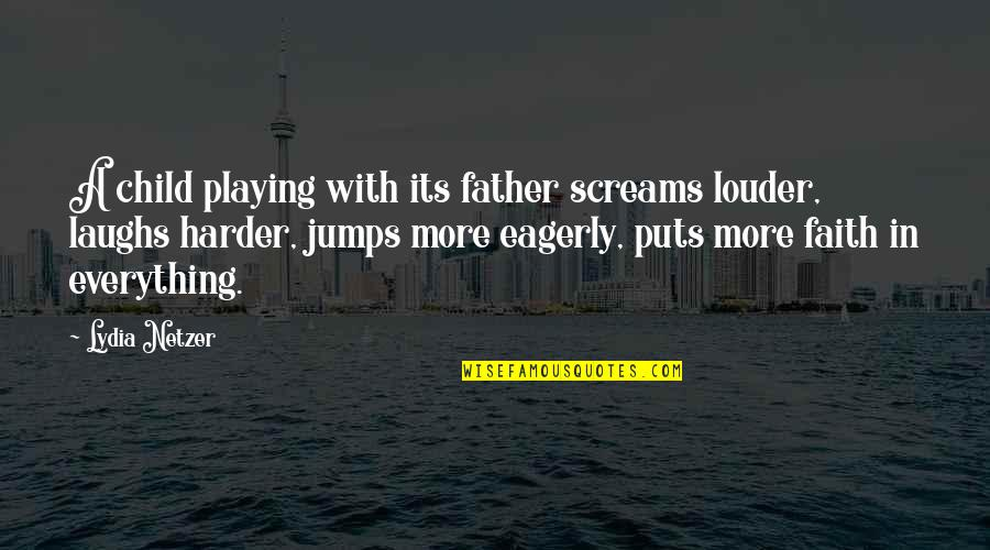 Playing With Child Quotes By Lydia Netzer: A child playing with its father screams louder,