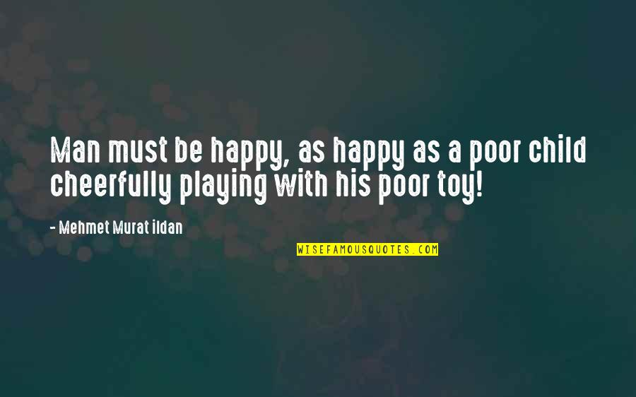Playing With Child Quotes By Mehmet Murat Ildan: Man must be happy, as happy as a