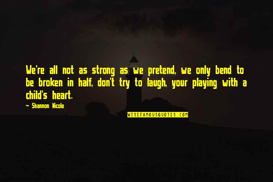 Playing With Child Quotes By Shannon Nicole: We're all not as strong as we pretend,