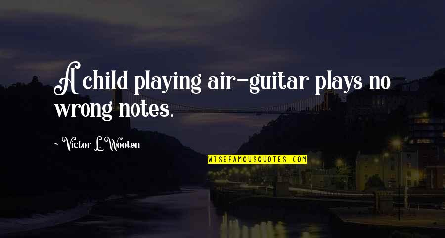 Playing With Child Quotes By Victor L. Wooten: A child playing air-guitar plays no wrong notes.
